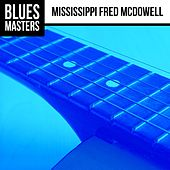 Blues Masters: Mississippi Fred McDowell by Mississippi Fred McDowell