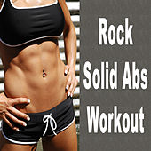 Rock Solid Abs Workout (The Best Electric, Electro House, Electronic Dance, EDM, Techno, House, Techhouse & Progressive Trance) by Various Artists