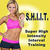 S.H.I.I.T. - Super High Intensity Interval Training by Various Artists