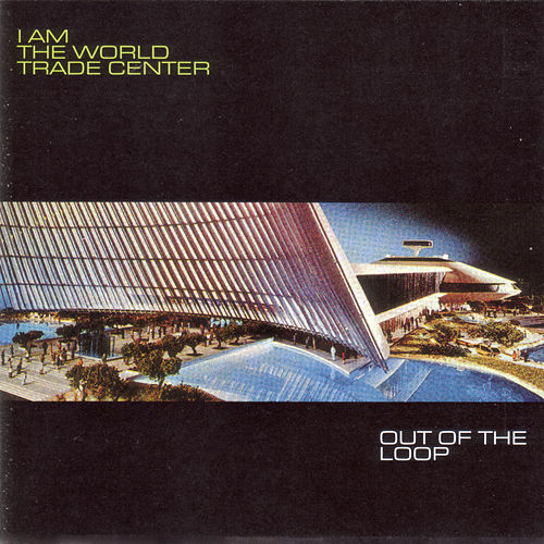 Out of the Loop by I Am The World Trade Center