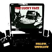 Follow, Unfollow by The Lucky Face