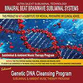 Genetic DNA Cleansing Program - Subliminal & Ambient Music Therapy by Binaural Beat Brainwave Subliminal Systems
