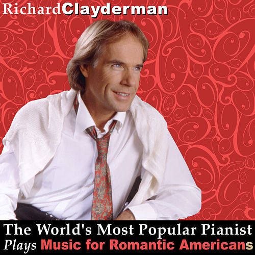 The World's Most Popular Pianist Plays Music for Romantic Americans by Richard Clayderman