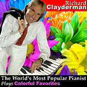 The World's Most Popular Pianist Plays Colorful Favorites by Richard Clayderman