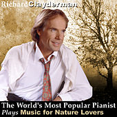 The World's Most Popular Pianist Plays Music for Nature Lovers by Richard Clayderman