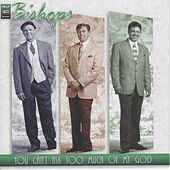 You Can't Ask Too Much of My God by The Bishops (Gospel)