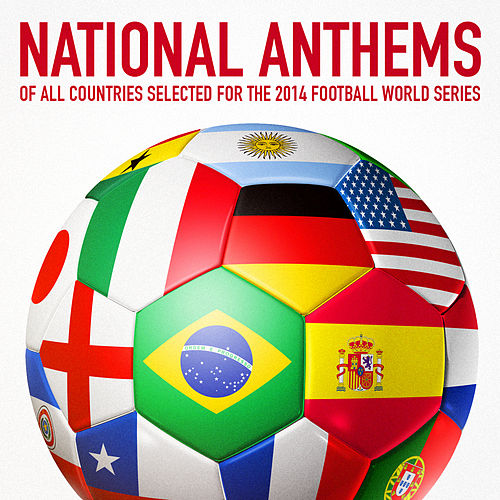 National Anthems of All Countries Selected for the 2014 Football World Series by National Anthems Orchestra