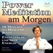 Power Meditation am Morgen - 10 Minuten im Hier und Jetzt ankommen - Entspannung und neue Energie by Various Artists