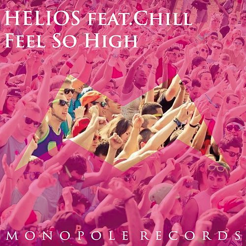Feel So High (feat. Chill) by Helios
