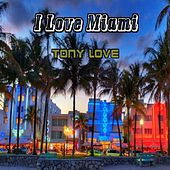 I Love Miami by Tony Love
