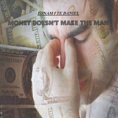 Money Doesn't Make the Man by Dynamite Daniel