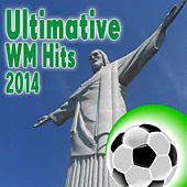 Ultimative WM Hits 2014 by Various Artists