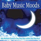 Baby Music Moods: Baby Meditation Sounds for Deep Sleep, Baby Lullabies, Baby Sleep Music by Robbins Island Music Group