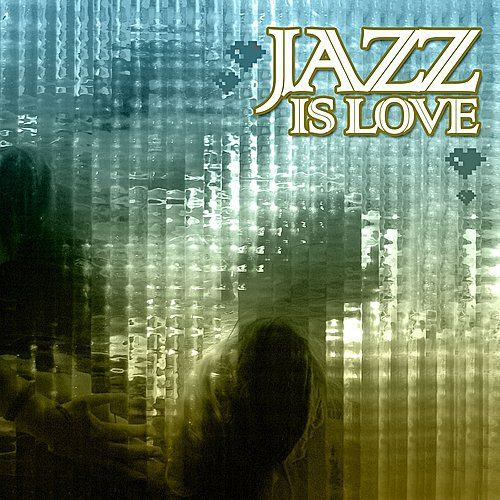 Love Is Jazz by Various Artists