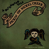 Pickin' On Nickel Creek: A Bluegrass Tale - The Bluegrass Tribute by Pickin' On