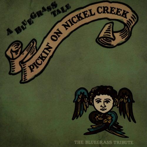 Pickin' On Nickel Creek: A Bluegrass Tale - The Bluegrass Tribute by Pickin' On