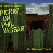 Pickin' On Phil Vassar: Bluegrass Paradise - The Bluegrass Tribute by Pickin' On