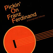 Pickin' On Franz Ferdinand: A Bluegrass Tribute by Pickin' On