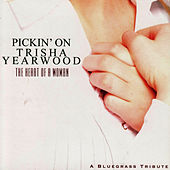 Pickin' On Trisha Yearwood: The Heart Of A Woman - A Bluegrass Tribute by Pickin' On