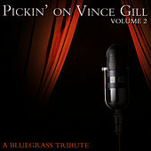 Pickin' On Vince Gill Volume 2: A Bluegrass Tribute by Pickin' On