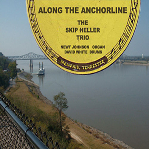 Along The Anchorline : The Skip Heller Trio At Sun by Skip Heller