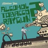 Alcohol Tobacco Raygun? by Muleskinner Jones
