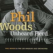 Unheard Herd by Phil Woods