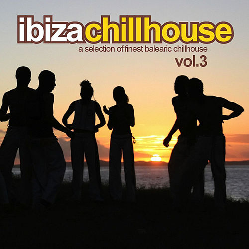 Ibiza Chillhouse Vol.3 by Various Artists
