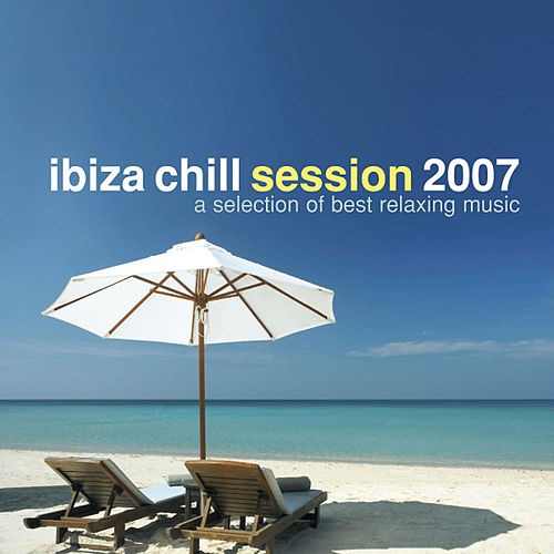 Ibiza Chill Session 2007 by Various Artists