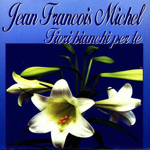 Fiori Bianchi Per Te by Jean Francois Michel