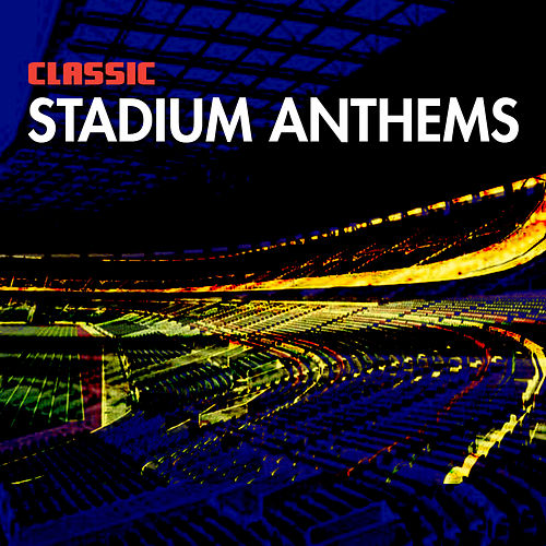 Classic Stadium Anthems by Various Artists