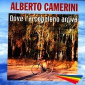 Dove L'Arcobaleno Arriva by Alberto Camerini