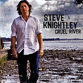 Cruel River by Steve Knightley