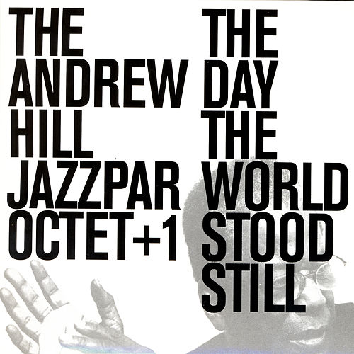 The Day The World Stood Still by The Andrew Hill Jazzpar Octet