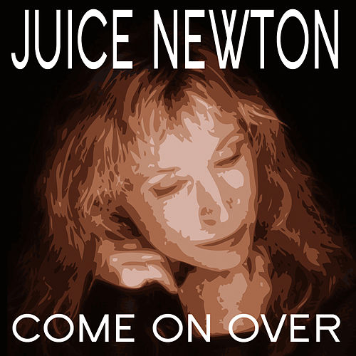 Come On Over by Juice Newton