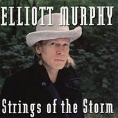 Strings Of The Storm (featuring Olivier Durand) by Elliott Murphy