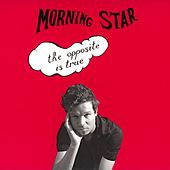 The Opposite Is True by Morning Star