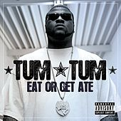 Eat Or Get Ate by Tum Tum