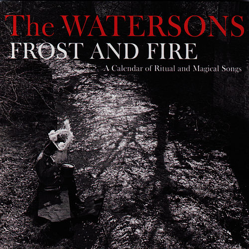Frost and Fire: A Calendar of Ritual and Magical Songs by The Watersons