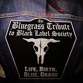The Bluegrass Tribute To Black Label Society featuring Iron Horse: Life, Birth, Blue, Grass by Pickin' On