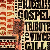 The Bluegrass Gospel Tribute to Vince Gill: Sound of Heaven by Pickin' On