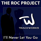 I'll Never Let You Go by The Roc Project