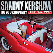 Do You Know Me? A Tribute to George Jones by Sammy Kershaw
