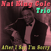 After I Say I'm Sorry by Nat King Cole