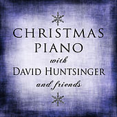 Christmas Piano with David Huntsinger and Friends by Various Artists