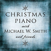 Christmas Piano with Michael W. Smith and Friends by Various Artists