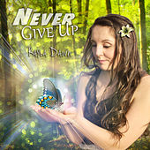 Never Give Up by Kayla Dawn