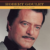 What I Did for Love by Robert Goulet