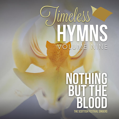 Timeless Hymns, Vol. 9: Nothing But The Blood by Scottish Festival Singers
