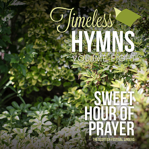 Timeless Hymns, Vol. 8: Sweet Hour of Prayer by Scottish Festival Singers